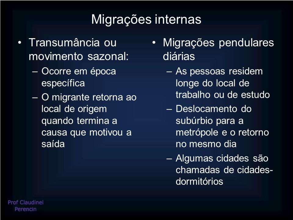 Migrações internas Transumância ou movimento sazonal: –Ocorre em época específica –O migrante retorna ao local de origem quando termina a causa que mo