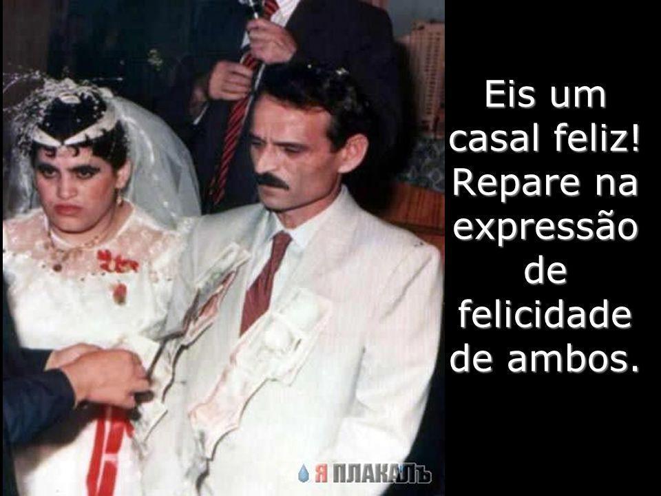 Eis um casal feliz! Repare na expressão de felicidade de ambos.