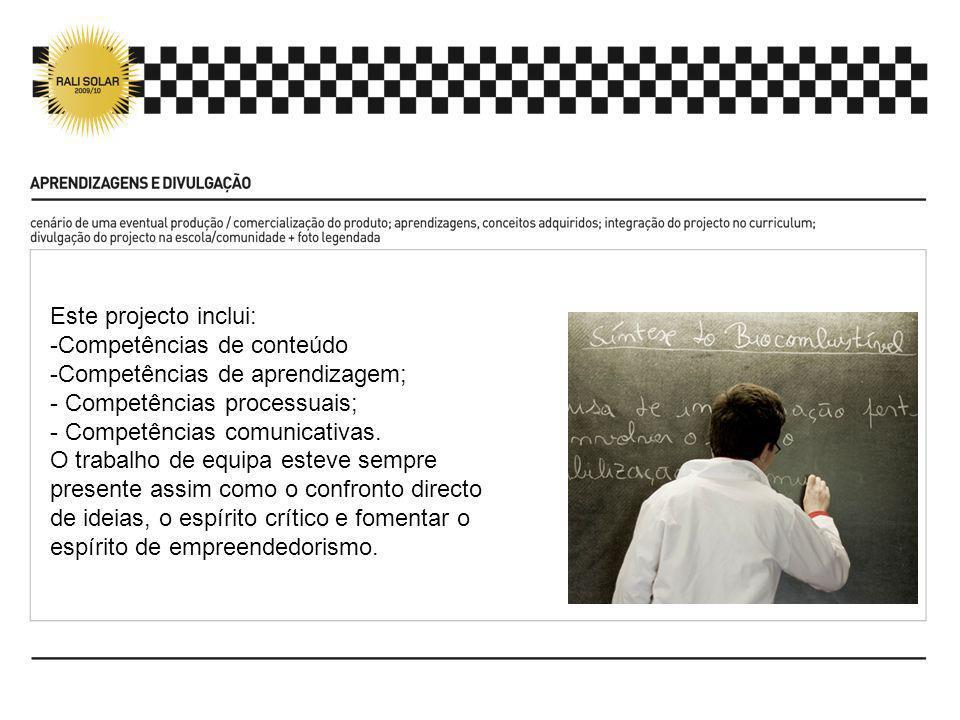 Este projecto inclui: -Competências de conteúdo -Competências de aprendizagem; - Competências processuais; - Competências comunicativas. O trabalho de
