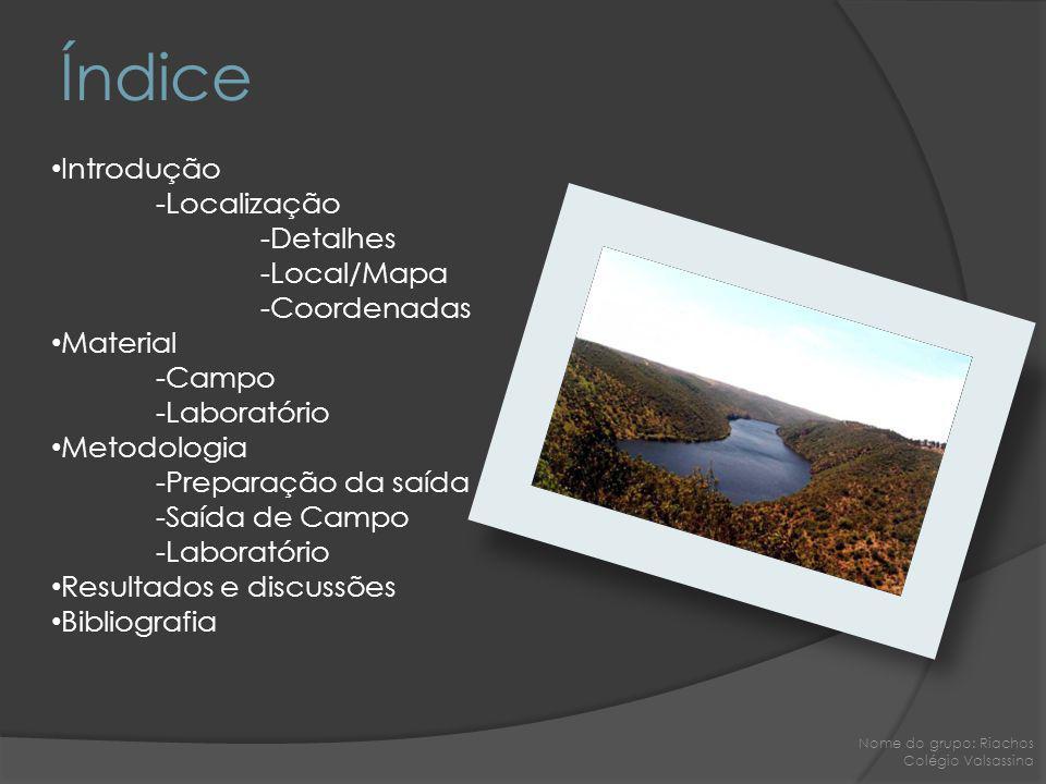 Introdução -Localização -Detalhes -Local/Mapa -Coordenadas Material -Campo -Laboratório Metodologia -Preparação da saída -Saída de Campo -Laboratório