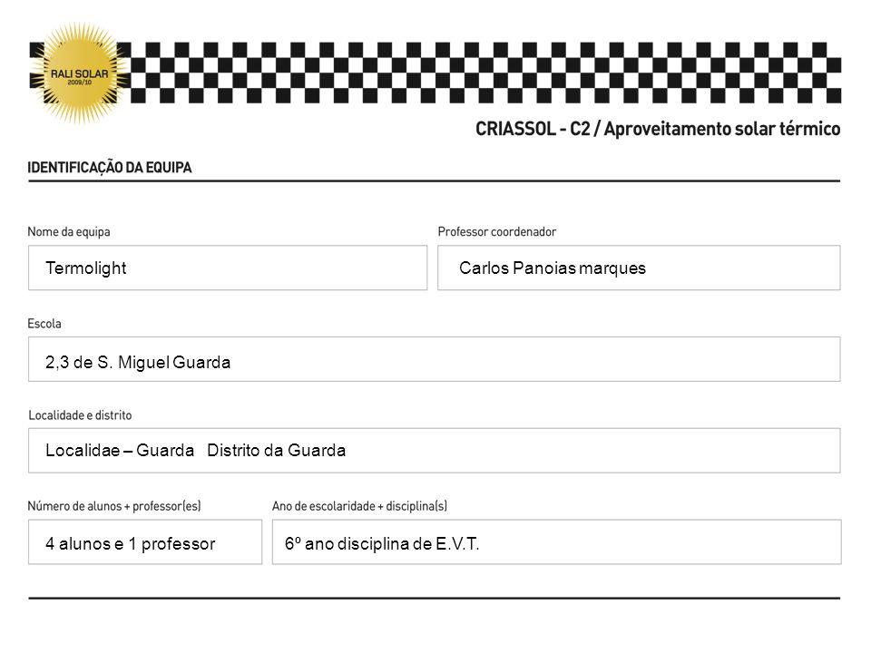 Carlos Panoias marques 2,3 de S. Miguel Guarda Localidae – Guarda Distrito da Guarda 6º ano disciplina de E.V.T. Termolight 4 alunos e 1 professor