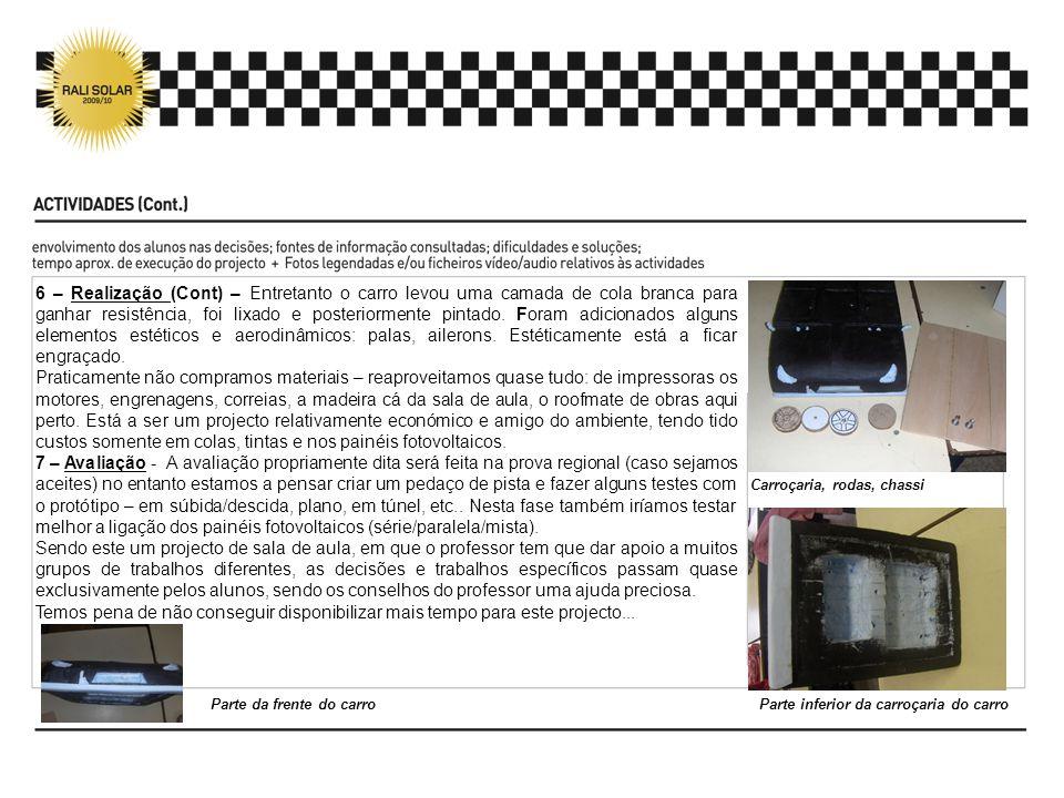 6 – Realização (Cont) – Entretanto o carro levou uma camada de cola branca para ganhar resistência, foi lixado e posteriormente pintado.