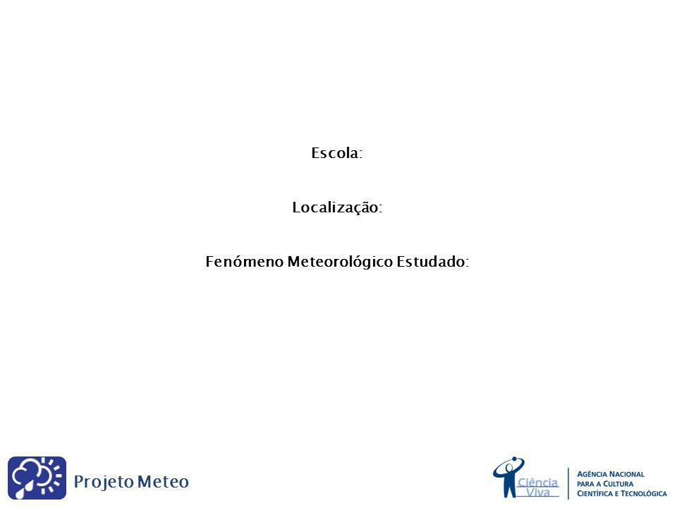 Projeto Meteo Escola: Localização: Fenómeno Meteorológico Estudado: