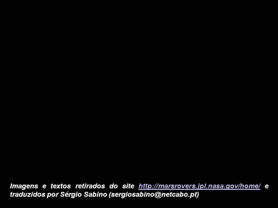Imagens e textos retirados do site http://marsrovers.jpl.nasa.gov/home/ e traduzidos por Sérgio Sabino (sergiosabino@netcabo.pt)http://marsrovers.jpl.