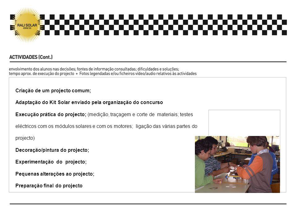 Criação de um projecto comum; Adaptação do Kit Solar enviado pela organização do concurso Execução prática do projecto; (medição, traçagem e corte de