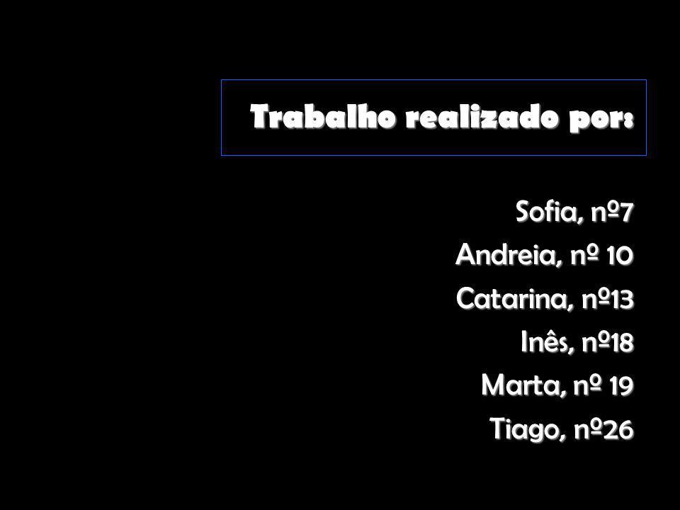 Trabalho realizado por: Sofia, nº7 Andreia, nº 10 Catarina, nº13 Inês, nº18 Marta, nº 19 Tiago, nº26