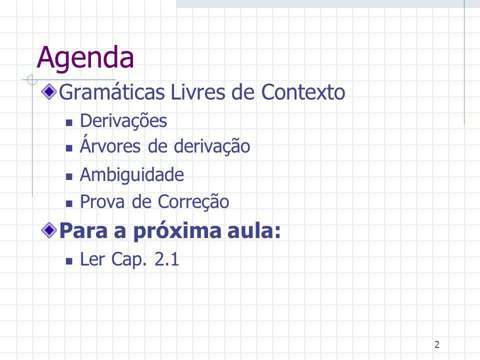 2 Agenda Gramáticas Livres de Contexto Derivações Árvores de derivação Ambiguidade Prova de Correção Para a próxima aula: Ler Cap. 2.1