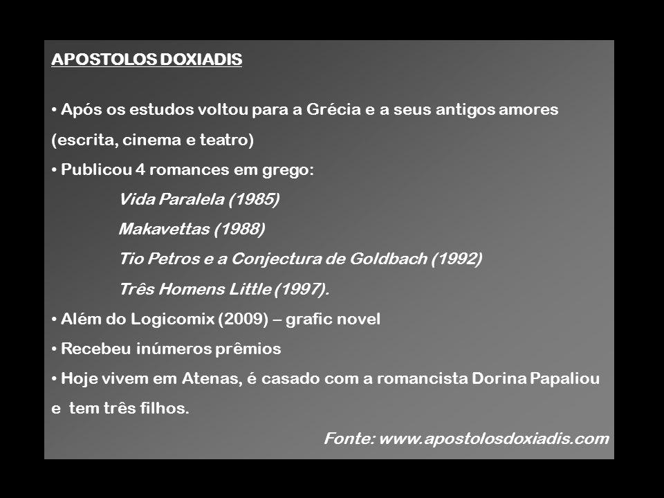 APOSTOLOS DOXIADIS Após os estudos voltou para a Grécia e a seus antigos amores (escrita, cinema e teatro) Publicou 4 romances em grego: Vida Paralela
