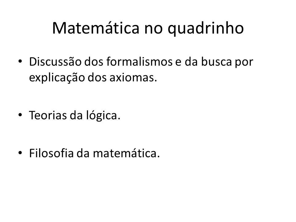 Matemática no quadrinho Discussão dos formalismos e da busca por explicação dos axiomas. Teorias da lógica. Filosofia da matemática.