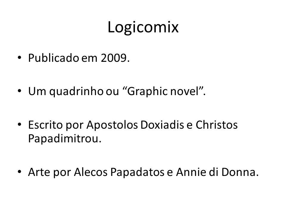 Logicomix Publicado em 2009. Um quadrinho ou Graphic novel. Escrito por Apostolos Doxiadis e Christos Papadimitrou. Arte por Alecos Papadatos e Annie