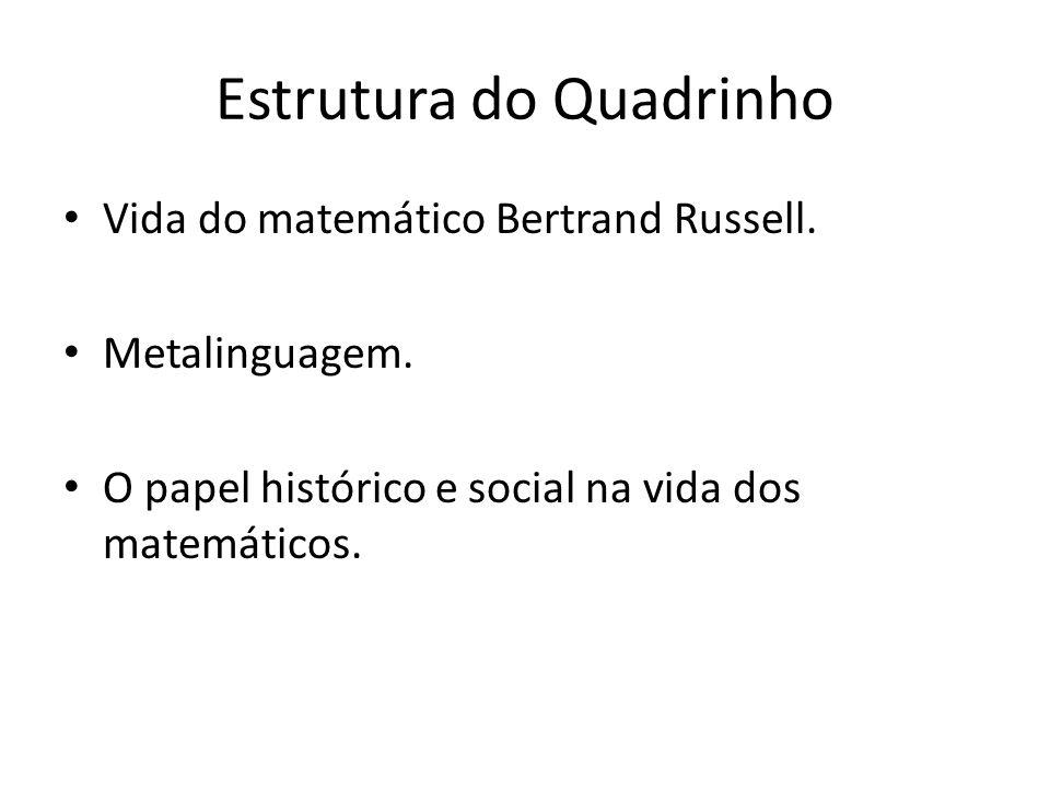 Estrutura do Quadrinho Vida do matemático Bertrand Russell. Metalinguagem. O papel histórico e social na vida dos matemáticos.