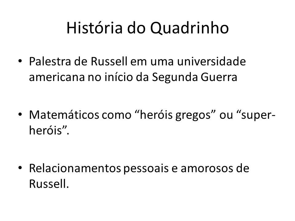 História do Quadrinho Palestra de Russell em uma universidade americana no início da Segunda Guerra Matemáticos como heróis gregos ou super- heróis. R