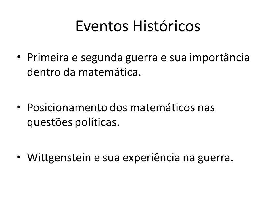Eventos Históricos Primeira e segunda guerra e sua importância dentro da matemática. Posicionamento dos matemáticos nas questões políticas. Wittgenste