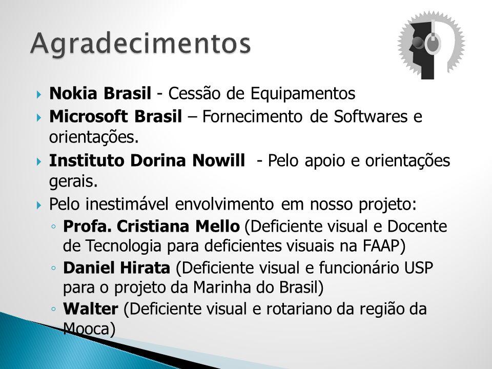 Nokia Brasil - Cessão de Equipamentos Microsoft Brasil – Fornecimento de Softwares e orientações. Instituto Dorina Nowill - Pelo apoio e orientações g