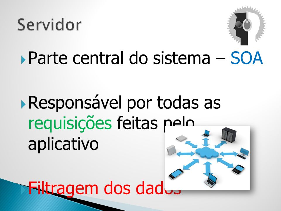 Parte central do sistema – SOA Responsável por todas as requisições feitas pelo aplicativo Filtragem dos dados