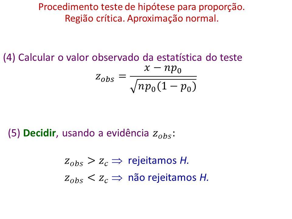 Procedimento teste de hipótese para proporção.Aproximação normal.