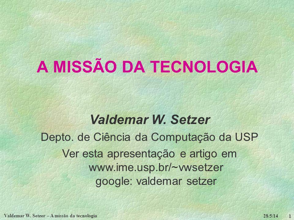 28/5/14 Valdemar W. Setzer – A missão da tecnologia 1 A MISSÃO DA TECNOLOGIA Valdemar W. Setzer Depto. de Ciência da Computação da USP Ver esta aprese