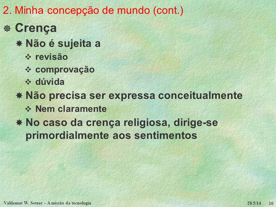 2. Minha concepção de mundo (cont.) Crença Não é sujeita a revisão comprovação dúvida Não precisa ser expressa conceitualmente Nem claramente No caso