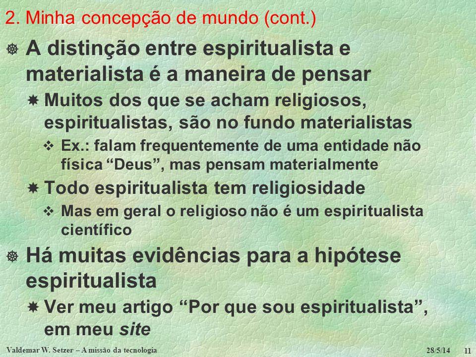 2. Minha concepção de mundo (cont.) A distinção entre espiritualista e materialista é a maneira de pensar Muitos dos que se acham religiosos, espiritu