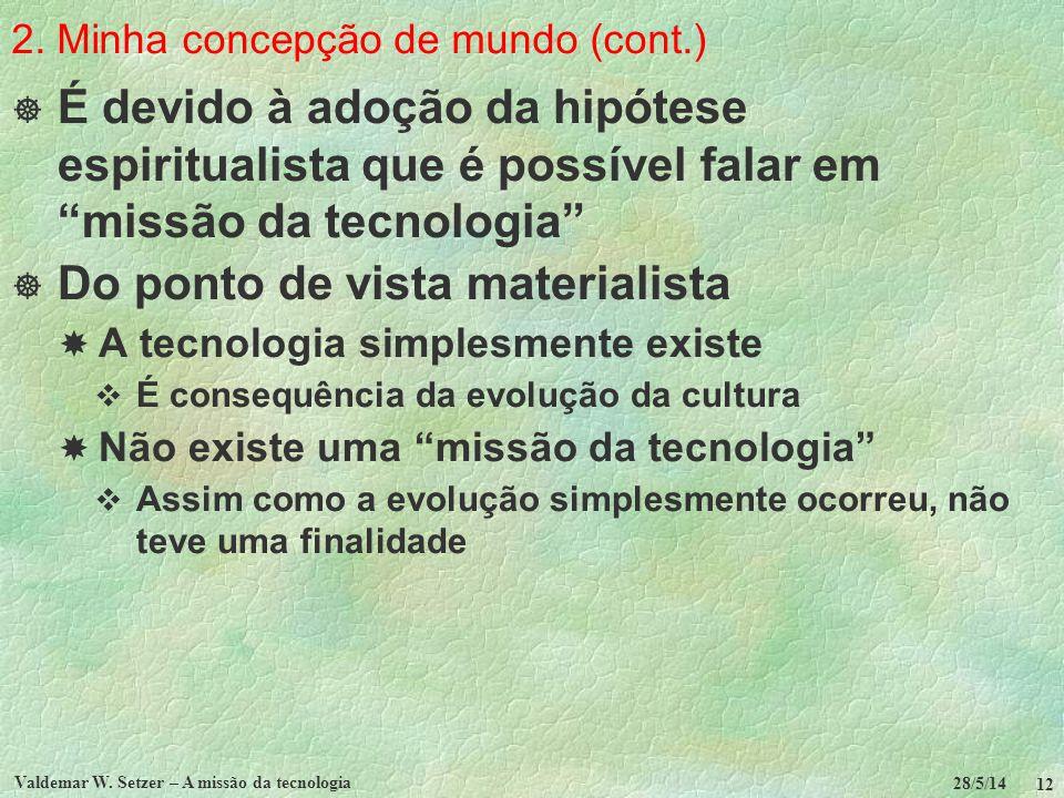 2. Minha concepção de mundo (cont.) É devido à adoção da hipótese espiritualista que é possível falar em missão da tecnologia Do ponto de vista materi