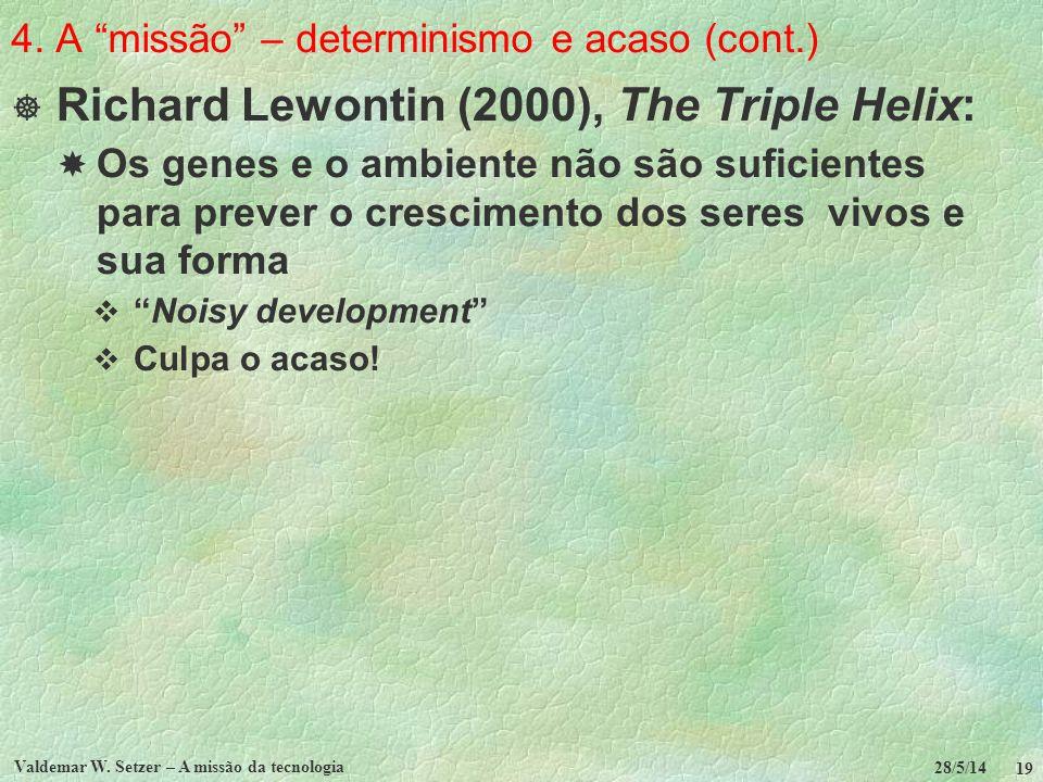 4. A missão – determinismo e acaso (cont.) Richard Lewontin (2000), The Triple Helix: Os genes e o ambiente não são suficientes para prever o crescime