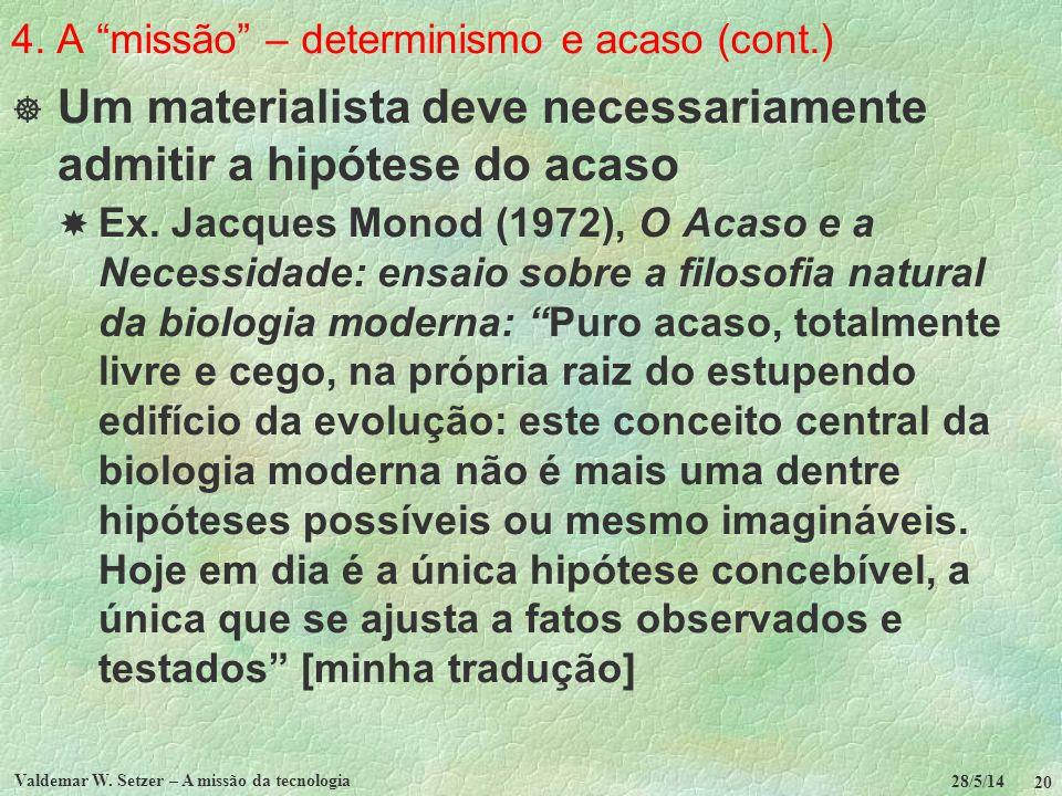 4. A missão – determinismo e acaso (cont.) Um materialista deve necessariamente admitir a hipótese do acaso Ex. Jacques Monod (1972), O Acaso e a Nece