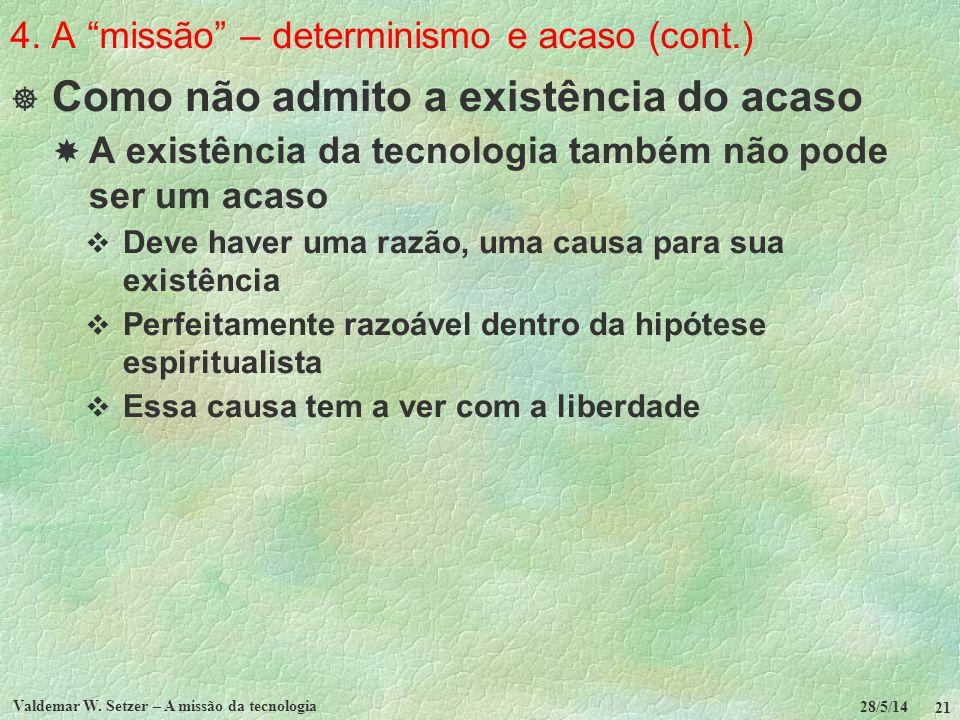 4. A missão – determinismo e acaso (cont.) Como não admito a existência do acaso A existência da tecnologia também não pode ser um acaso Deve haver um