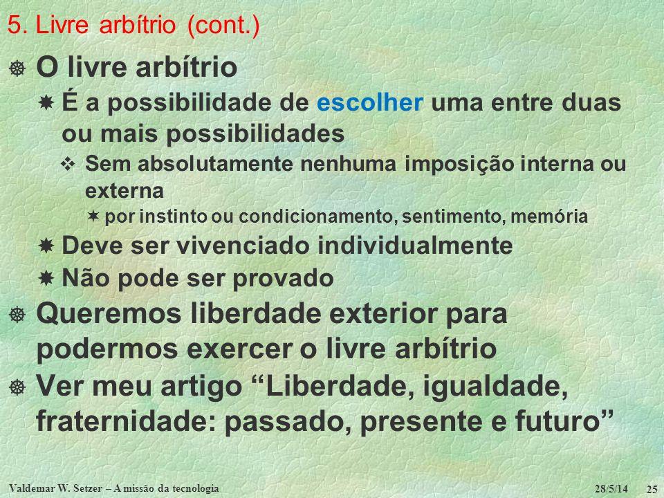 5. Livre arbítrio (cont.) O livre arbítrio É a possibilidade de escolher uma entre duas ou mais possibilidades Sem absolutamente nenhuma imposição int