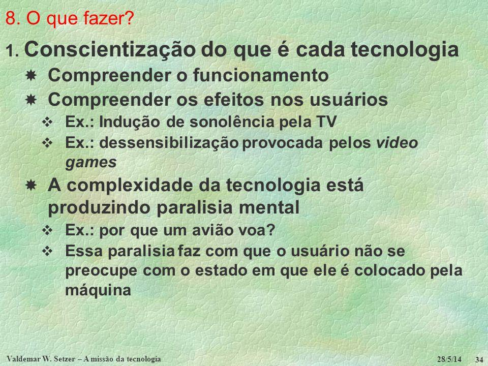 8. O que fazer? 1. Conscientização do que é cada tecnologia Compreender o funcionamento Compreender os efeitos nos usuários Ex.: Indução de sonolência