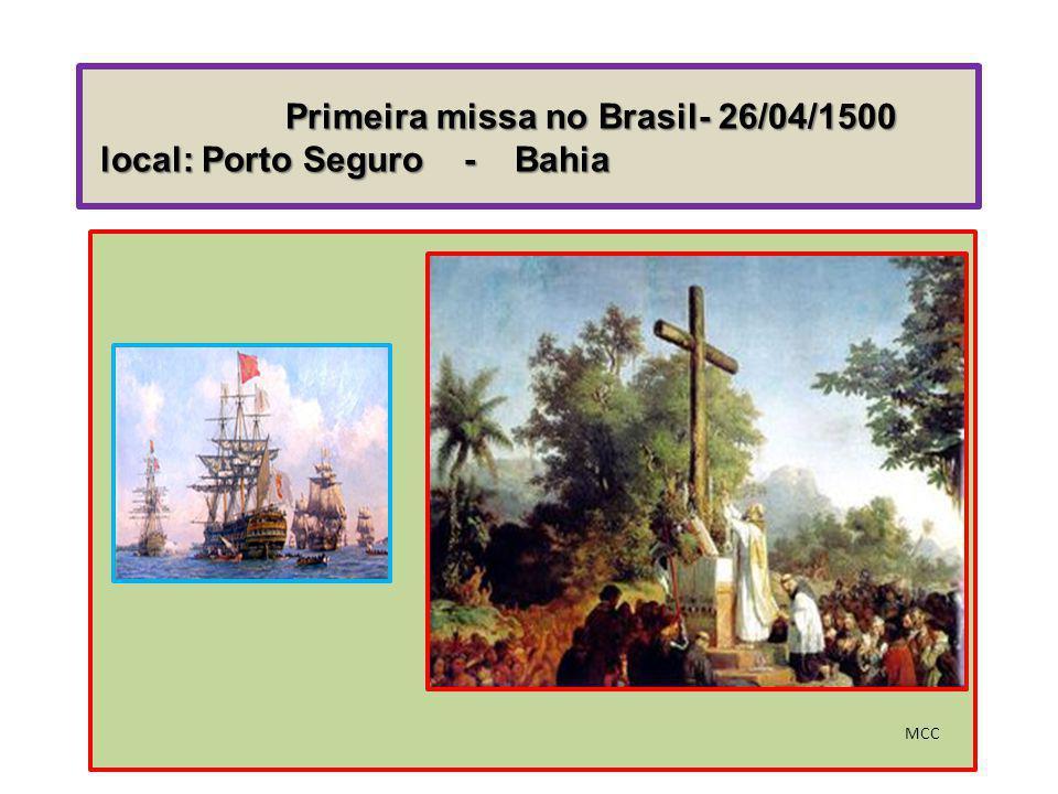 Primeira missa no Brasil- 26/04/1500 local: Porto Seguro - Bahia MCC