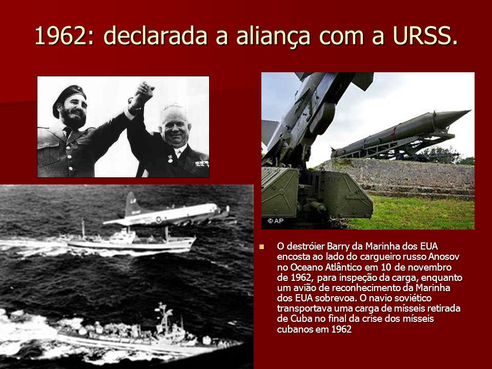 1962: declarada a aliança com a URSS. O destróier Barry da Marinha dos EUA encosta ao lado do cargueiro russo Anosov no Oceano Atlântico em 10 de nove