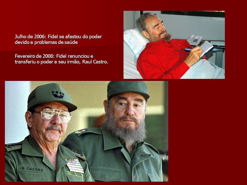 Julho de 2006: Fidel se afastou do poder devido a problemas de saúde Fevereiro de 2008: Fidel renunciou e transferiu o poder a seu irmão, Raul Castro.
