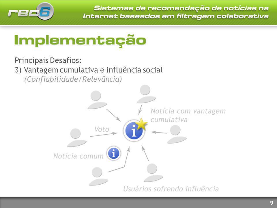 Principais Desafios: 3) Vantagem cumulativa e influência social (Confiabilidade/Relevância) 9
