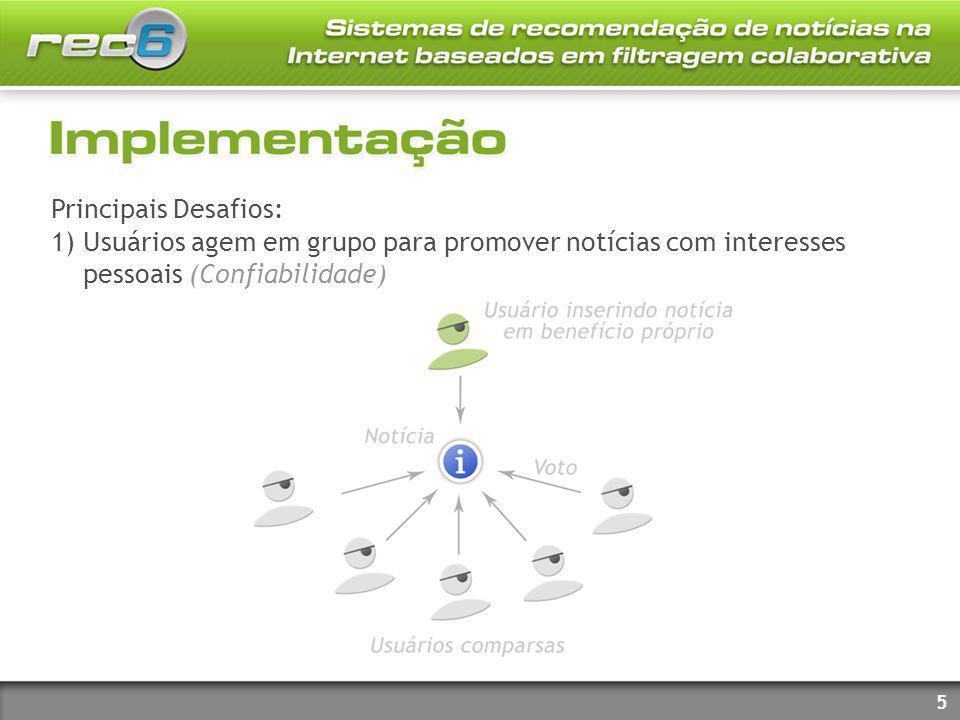Principais Desafios: 1) Usuários agem em grupo para promover notícias com interesses pessoais (Confiabilidade) 5