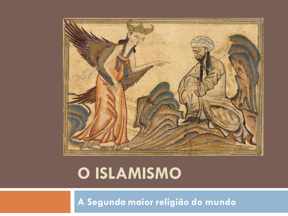 O ISLAMISMO A Segunda maior religião do mundo