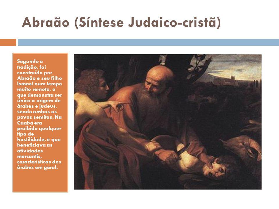 Abraão (Síntese Judaico-cristã) Segundo a tradição, foi construído por Abraão e seu filho Ismael num tempo muito remoto, o que demonstra ser única a o