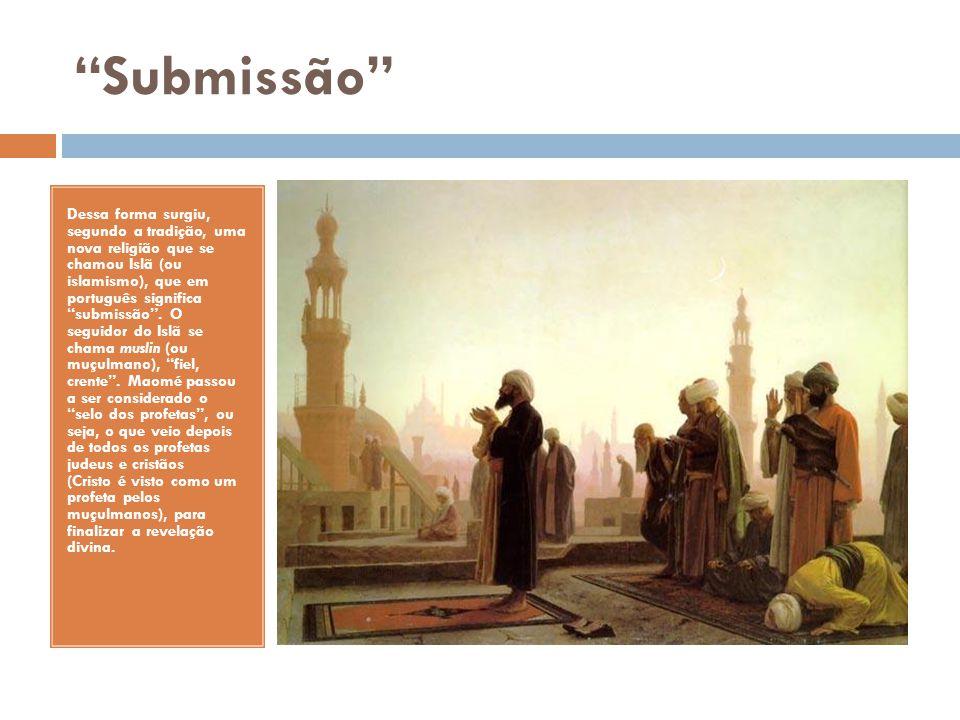 Submissão Dessa forma surgiu, segundo a tradição, uma nova religião que se chamou Islã (ou islamismo), que em português significa submissão. O seguido