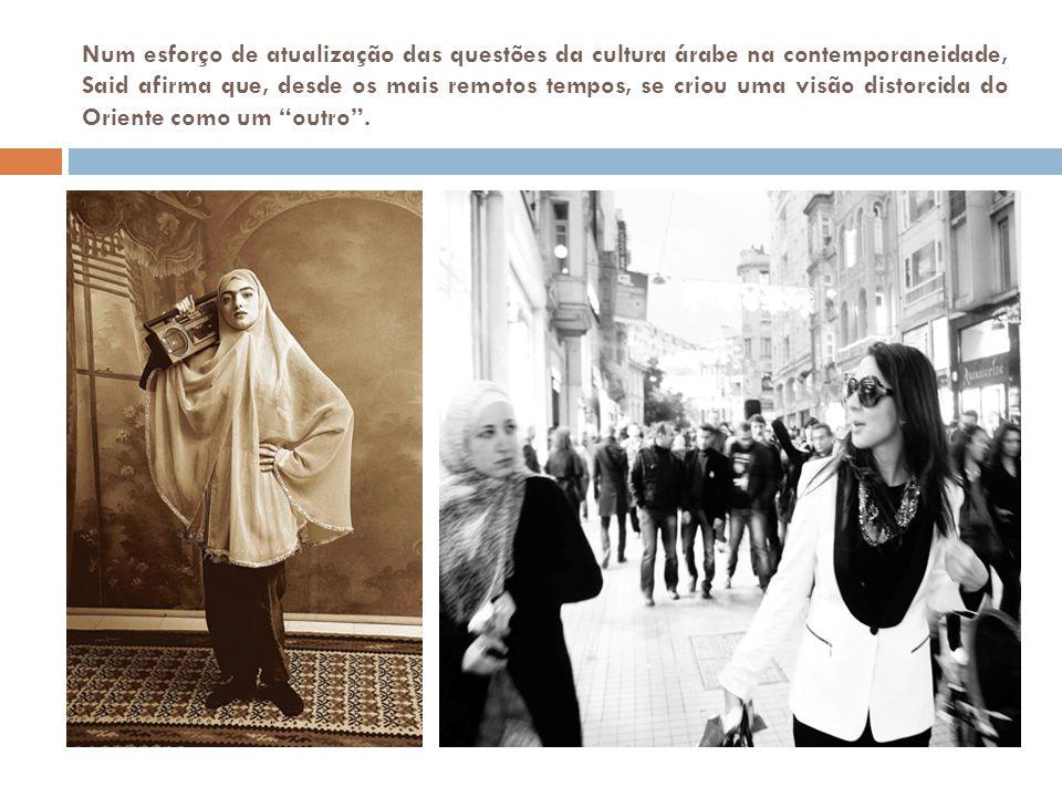 Num esforço de atualização das questões da cultura árabe na contemporaneidade, Said afirma que, desde os mais remotos tempos, se criou uma visão disto