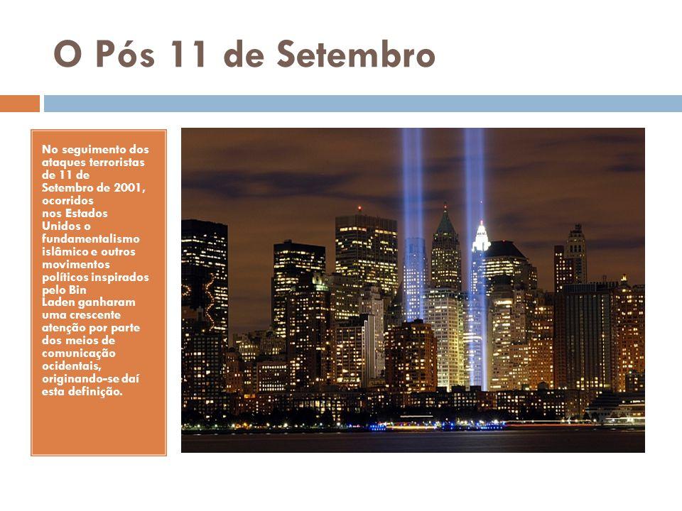 O Pós 11 de Setembro No seguimento dos ataques terroristas de 11 de Setembro de 2001, ocorridos nos Estados Unidos o fundamentalismo islâmico e outros