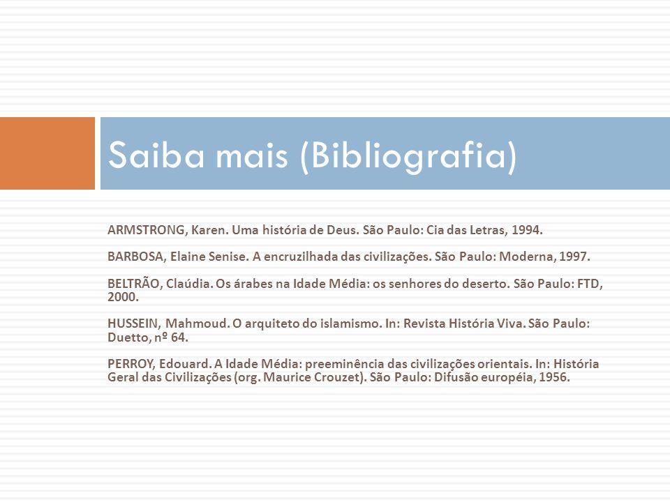 ARMSTRONG, Karen. Uma história de Deus. São Paulo: Cia das Letras, 1994. BARBOSA, Elaine Senise. A encruzilhada das civilizações. São Paulo: Moderna,
