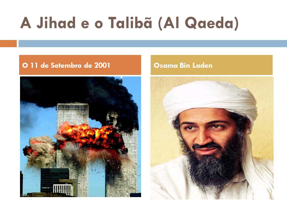 A Jihad e o Talibã (Al Qaeda) O 11 de Setembro de 2001Osama Bin Laden