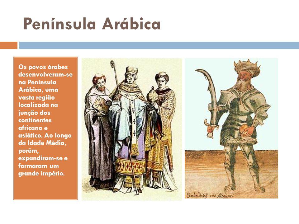 Península Arábica Os povos árabes desenvolveram-se na Península Arábica, uma vasta região localizada na junção dos continentes africano e asiático. Ao