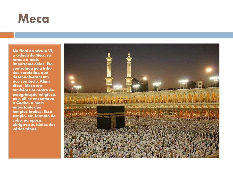 Meca No final do século VI, a cidade de Meca se tornou a mais importante delas. Era controlada pela tribo dos coraixitas, que desenvolveram um rico co