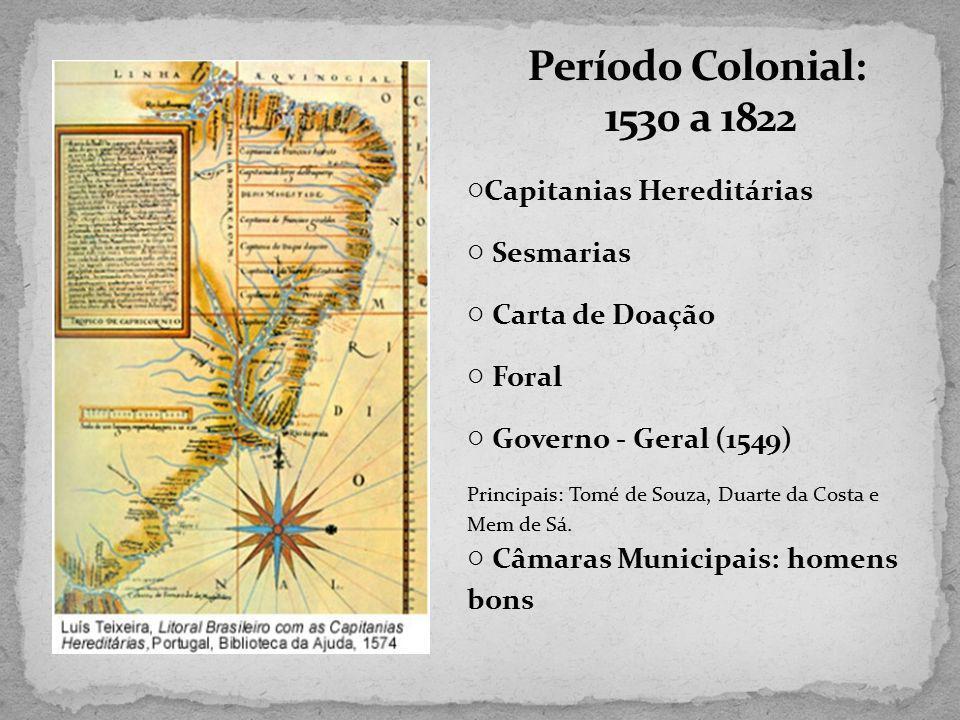 Capitanias Hereditárias Sesmarias Carta de Doação Foral Governo - Geral (1549) Principais: Tomé de Souza, Duarte da Costa e Mem de Sá. Câmaras Municip