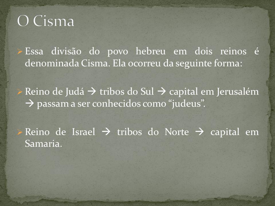Essa divisão do povo hebreu em dois reinos é denominada Cisma. Ela ocorreu da seguinte forma: Reino de Judá tribos do Sul capital em Jerusalém passam
