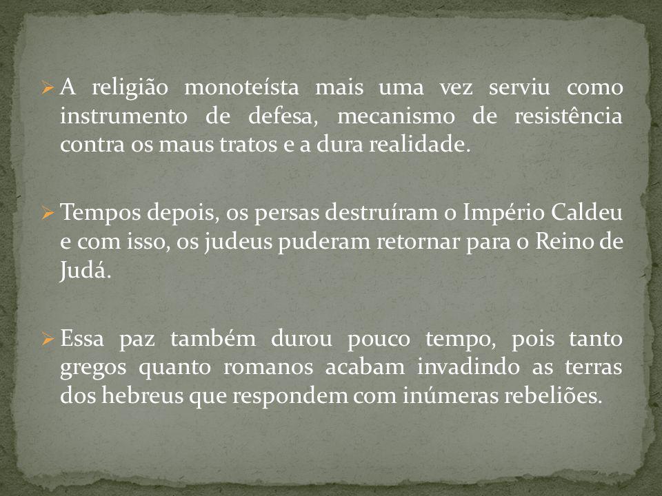 A religião monoteísta mais uma vez serviu como instrumento de defesa, mecanismo de resistência contra os maus tratos e a dura realidade. Tempos depois