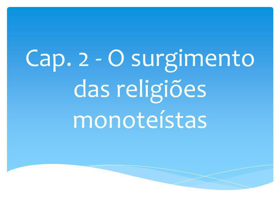 Cap. 2 - O surgimento das religiões monoteístas