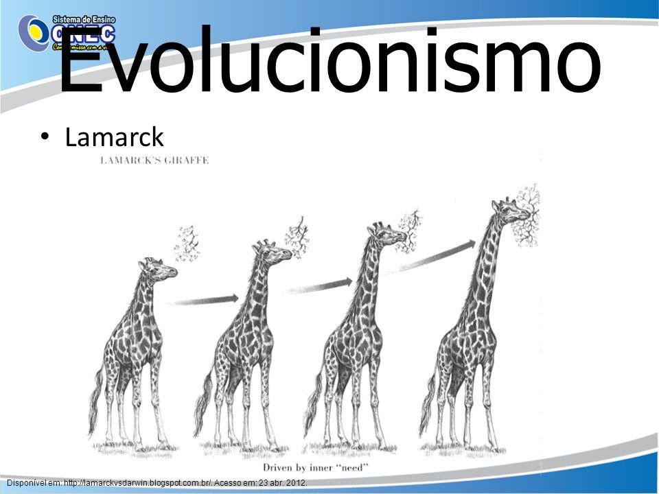 Evolucionismo Lamarck Disponível em: http://lamarckvsdarwin.blogspot.com.br/. Acesso em: 23 abr. 2012.