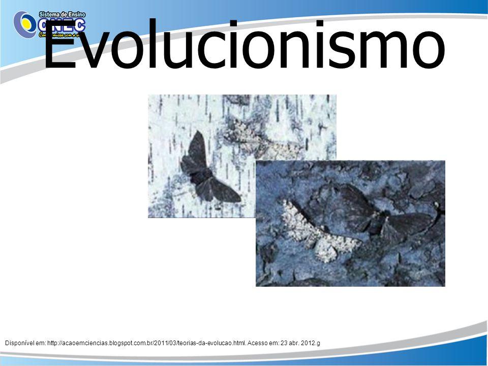 Evolucionismo Disponível em: http://acaoemciencias.blogspot.com.br/2011/03/teorias-da-evolucao.html. Acesso em: 23 abr. 2012.g