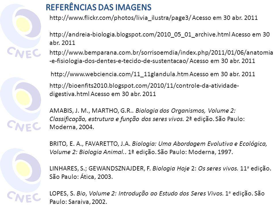 http://www.flickr.com/photos/livia_ilustra/page3/ Acesso em 30 abr. 2011 http://andreia-biologia.blogspot.com/2010_05_01_archive.html Acesso em 30 abr